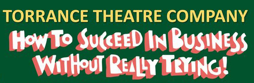 HOW TO SUCCEED IN BUSINESS WITHOUT REALLY TRYING (The Torrance Theatre Company)